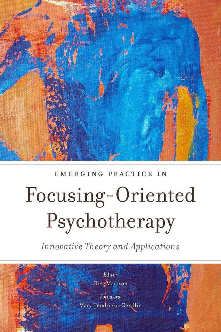 Emerging Practice in Focusing-Oriented Psychotherapy: Innovative Theory and Applications (cover)