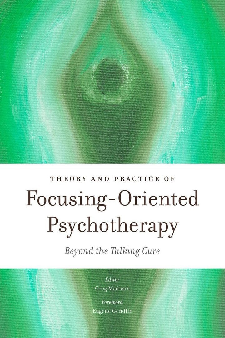 Theory and Practice of Focusing-Oriented Psychotherapy: Beyond the Talking Cure (cover)